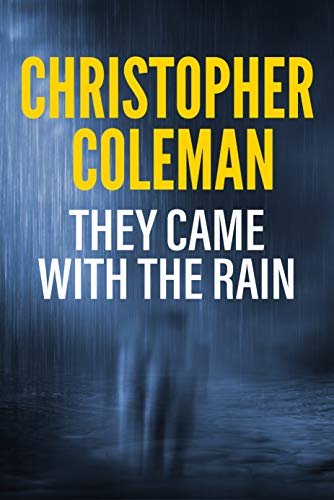 They Came with the Rain: A Horror Novel by Christopher Coleman