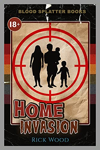 Home Invasion (Blood Splatter Books) by Rick Wood