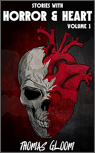 Stories With Horror & Heart: Volume 1 by Thomas Gloom