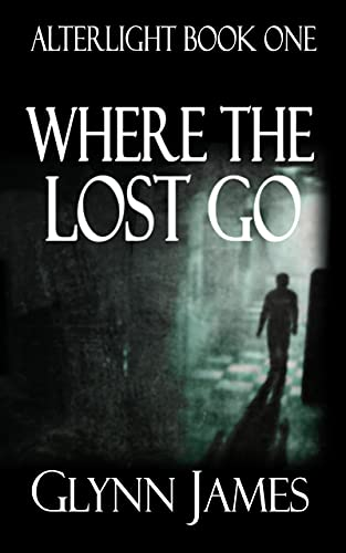 Where The Lost Go: (Alterlight 1) by Glynn James