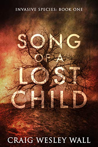 Song of a Lost Child: A Horror Novel (Invasive Species Book 1) by Craig Wesley Wall