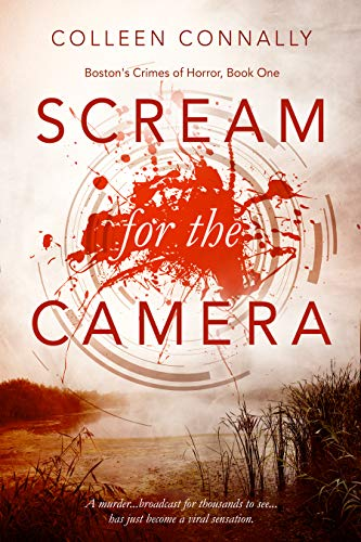 Scream for the Camera (Boston's Crimes of Horror Book 1) by Colleen Connally