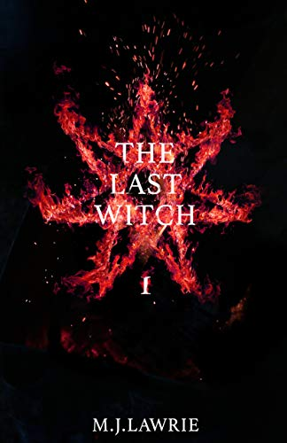 The Last Witch: Volume One by M. J. Lawrie