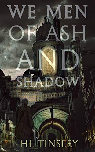 We Men of Ash and Shadow (The Vanguard Chronicles Book 1) by HL Tinsley